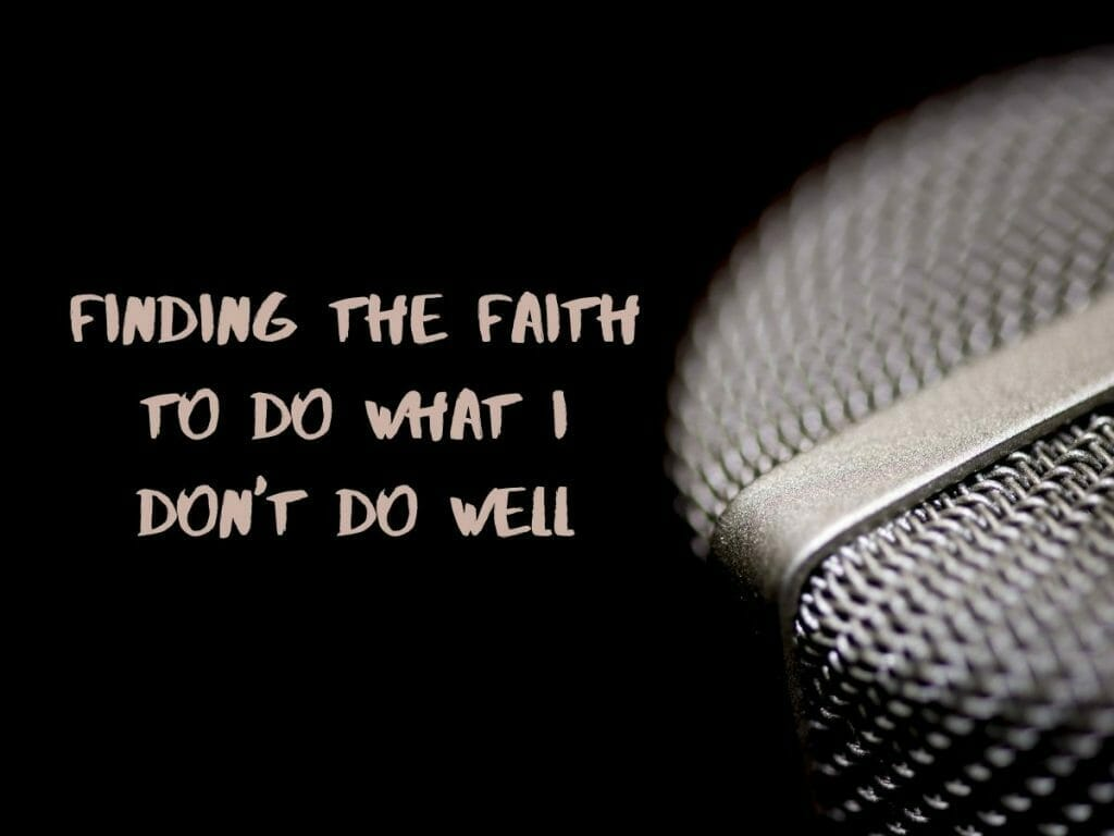 Finding The Faith To Do What I Don't Do Well