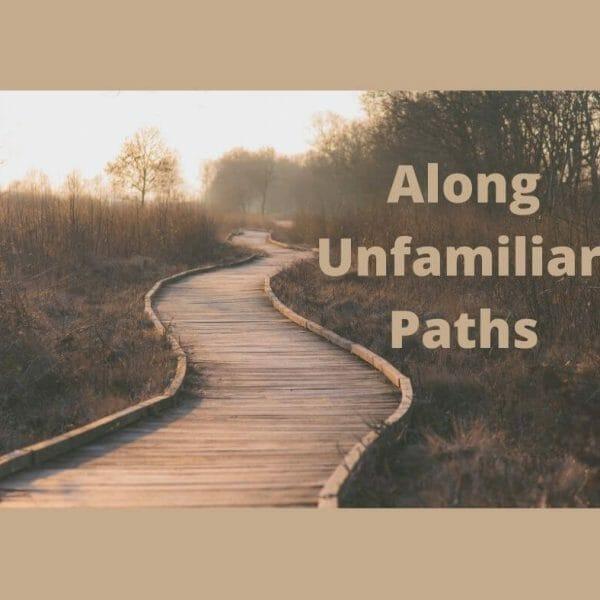 Along Unfamiliar Paths