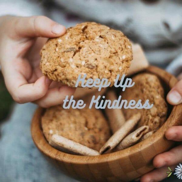 Keep Up The Kindness