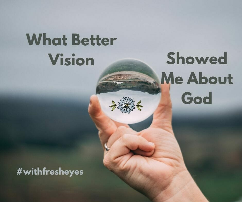 What Better Vision Showed Me About God #withfresheyes